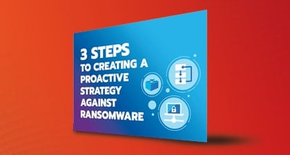 3 Steps to Creating a Proactive Strategy Against Ransomware