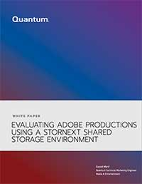 Evaluating Adobe Productions Using a StorNext Shared Storage Environment