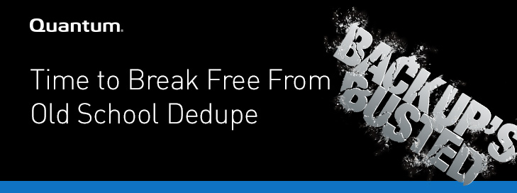 Quantum |  Time to Break Free from old school dedupe | Backup's Busted